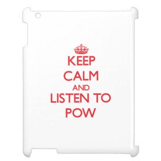 Keep calm and listen to POW Cover For The iPad