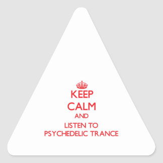 Keep calm and listen to PSYCHEDELIC TRANCE Triangle Sticker