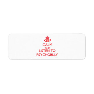 Keep calm and listen to PSYCHOBILLY Return Address Labels