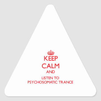 Keep calm and listen to PSYCHOSOMATIC TRANCE Triangle Sticker