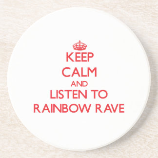 Keep calm and listen to RAINBOW RAVE Coaster