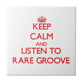 Keep calm and listen to RARE GROOVE Tile