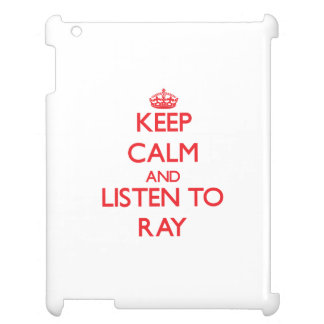 Keep calm and Listen to Ray Cover For The iPad 2 3 4