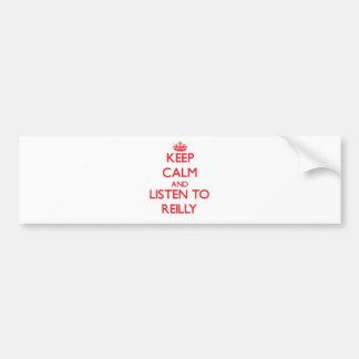 Keep calm and Listen to Reilly Bumper Sticker