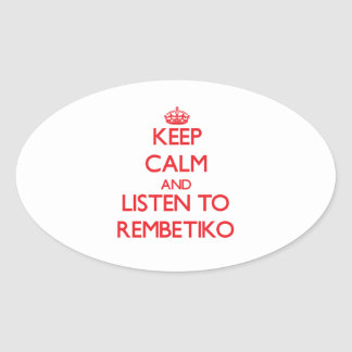 Keep calm and listen to REMBETIKO Oval Sticker