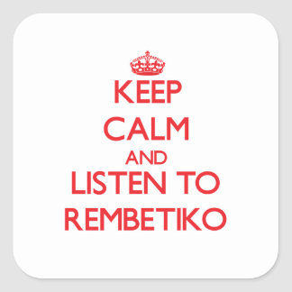Keep calm and listen to REMBETIKO Square Sticker