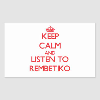 Keep calm and listen to REMBETIKO Rectangular Sticker