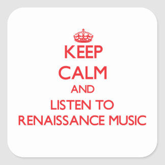 Keep calm and listen to RENAISSANCE MUSIC Square Stickers