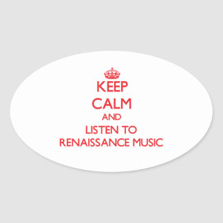 Keep calm and listen to RENAISSANCE MUSIC Oval Stickers