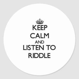 Keep calm and Listen to Riddle Round Sticker
