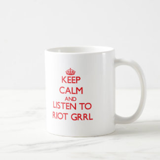 Keep calm and listen to RIOT GRRL Coffee Mugs