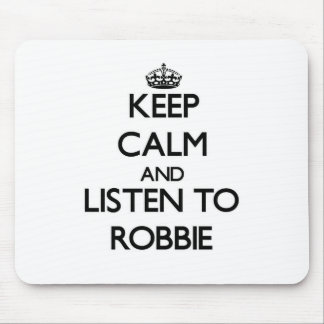 Keep Calm and Listen to Robbie Mouse Pad