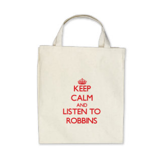 Keep calm and Listen to Robbins Bags