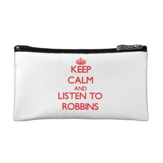 Keep calm and Listen to Robbins Cosmetic Bag