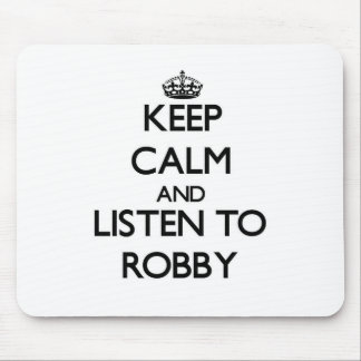 Keep Calm and Listen to Robby Mouse Pad