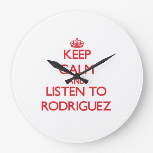 Keep calm and Listen to Rodriguez Clock