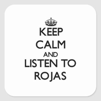 Keep calm and Listen to Rojas Square Sticker