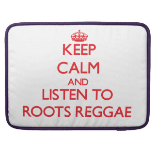Keep calm and listen to ROOTS REGGAE Sleeves For MacBook Pro