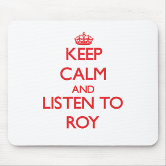 Keep calm and Listen to Roy Mouse Pad