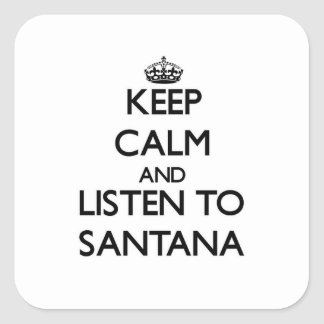 Keep calm and Listen to Santana Square Stickers