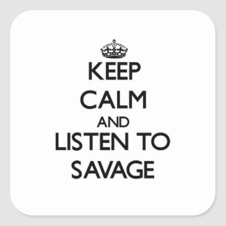 Keep calm and Listen to Savage Square Stickers