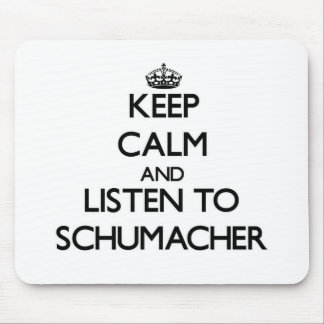 Keep calm and Listen to Schumacher Mouse Pad