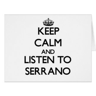 Keep calm and Listen to Serrano Greeting Card