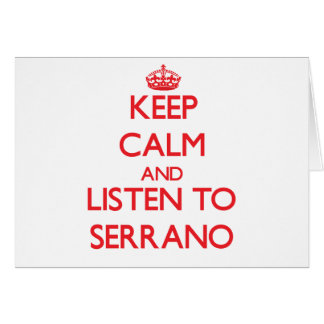 Keep calm and Listen to Serrano Greeting Cards