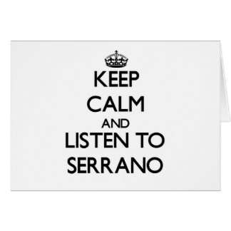 Keep calm and Listen to Serrano Cards