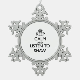 Keep calm and Listen to Shaw Ornaments