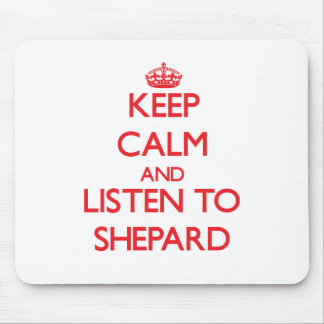Keep calm and Listen to Shepard Mouse Pad