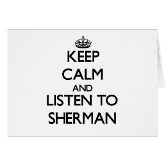 Keep calm and Listen to Sherman Stationery Note Card