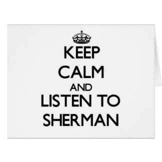 Keep calm and Listen to Sherman Large Greeting Card