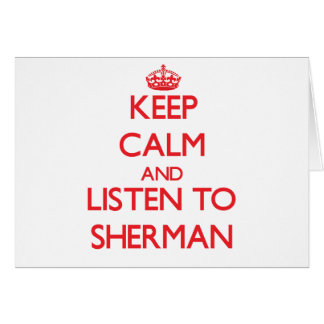 Keep calm and Listen to Sherman Greeting Card