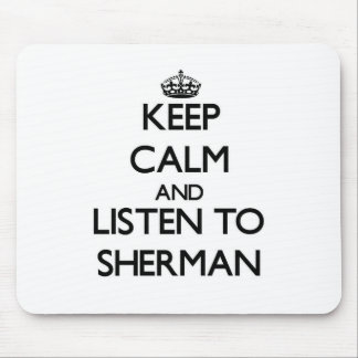 Keep calm and Listen to Sherman Mouse Pad