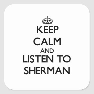 Keep calm and Listen to Sherman Sticker