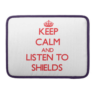 Keep calm and Listen to Shields MacBook Pro Sleeve