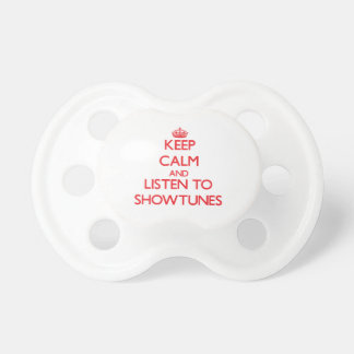Keep calm and listen to SHOWTUNES Pacifiers