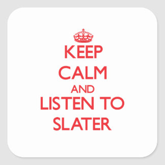 Keep calm and Listen to Slater Square Sticker