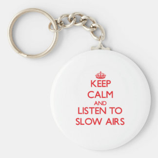 Keep calm and listen to SLOW AIRS Keychains