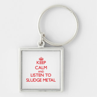 Keep calm and listen to SLUDGE METAL Keychains