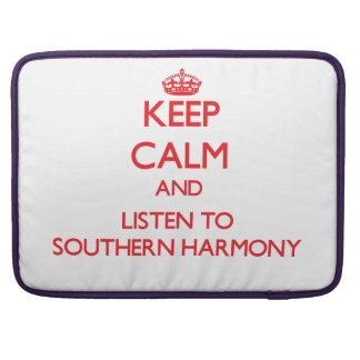 Keep calm and listen to SOUTHERN HARMONY MacBook Pro Sleeves