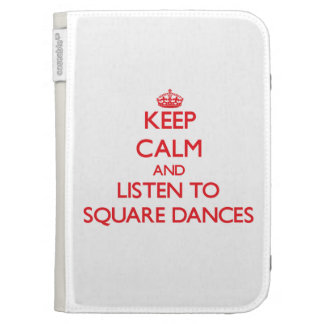 Keep calm and listen to SQUARE DANCES Kindle 3G Cases