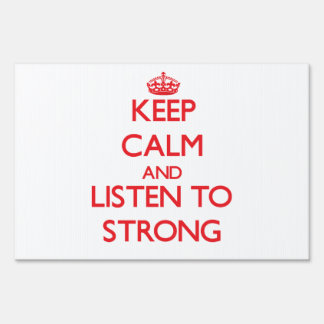 Keep calm and Listen to Strong Lawn Signs