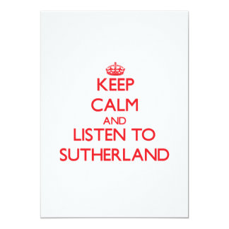 Keep calm and Listen to Sutherland Invites