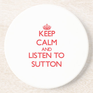 Keep calm and Listen to Sutton Drink Coaster