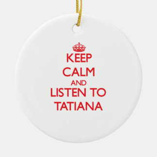 Keep Calm and listen to Tatiana Double-Sided Ceramic Round Christmas Ornament