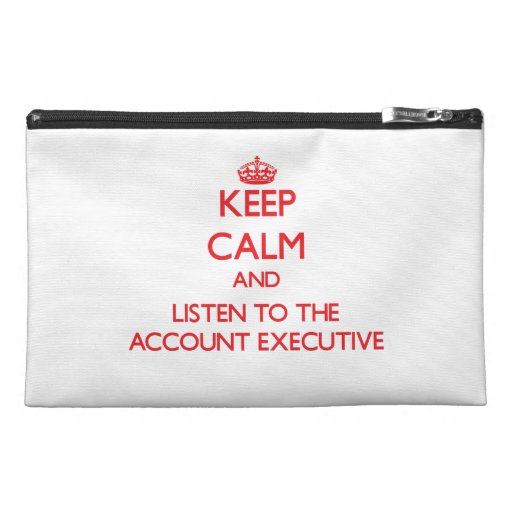 Keep Calm and Listen to the Account Executive Travel Accessory Bags