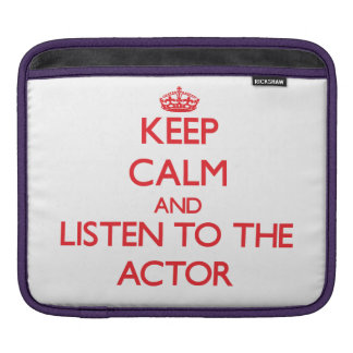 Keep Calm and Listen to the Actor iPad Sleeve