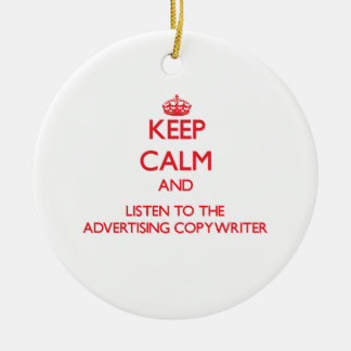 Keep Calm and Listen to the Advertising Copywriter Christmas Ornaments